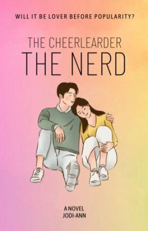 THE CHEERLEADER AND THE NERD (#JustWriteit #Freshstart) Under Editing by kiruhime