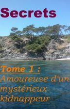 Secrets Tome 1 : Amoureuse d'un mystérieux kidnappeur by Cdu830