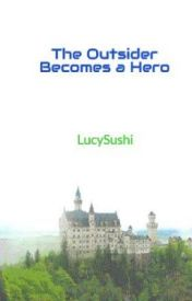 The Outsider Becomes a Hero by LucySushi
