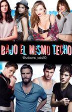 Bajo El Mismo Techo [PROXIMAMENTE]. by 3CastleOfGlass