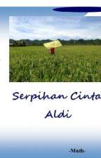 Serpihan cinta Aldi by NurMuthia