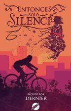 Entonces solo silencio  (libro 1.5) #LibrosTinieblas2016 by dernierD