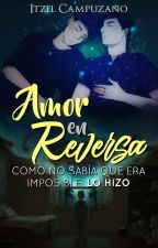 Amor en Reversa (Gay) [Reescribiendo] by Mhousa
