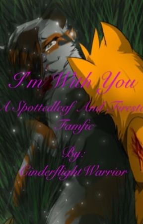 I'm With You- A Spottedleaf And Firestar Fanfic by Stuck_In_Nightmares