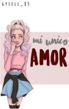 Mi único amor  by gysell_85