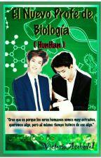 El Nuevo Profe De Biología. (HunHan) by MissPrettyJone