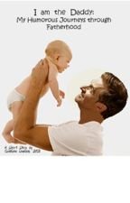 """""""I am the Daddy:  My Humorous Journeys Through Fatherhood"""" (short story) by GratianaLovelace"""