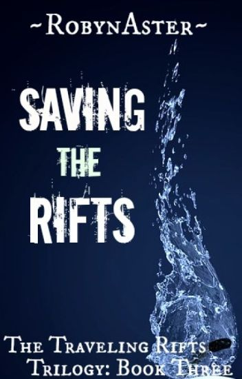 Saving the Rifts (The Traveling Rifts Trilogy: Book Three) *ON HOLD*