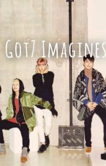 Got7 Imagines (REQUESTS CLOSED)