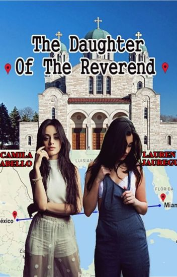 The Daughter Of The Reverend - Camren G!P