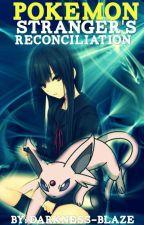 Pokemon: Stranger's Reconciliation by Darkness-Blaze