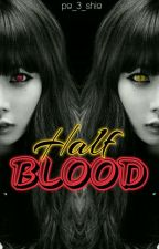 Half Blood [ON HOLD] by pa_3_shia