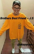~My Brothers Bestfriend~J.S by DaddyyyyyyDallas