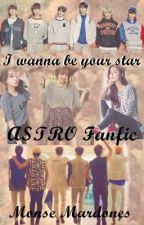 I wanna be your star - ASTRO Fanfic (Esp) by Monsemardones