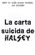La Carta Suicida De Halsey by xxBrkenHearTxx