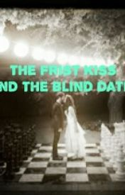 The Frist Kiss And The Blind Date by Caliber9
