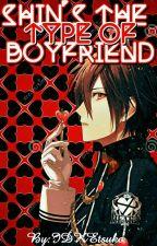 ♥Shin's The Type Of Boyfriend♥{Book 1} by IDKEtsuko