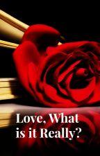 Love, What is it Really? by JerrieCradeur