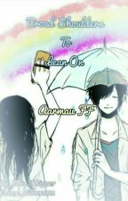 Broad Shoulders To Lean On {Aarmau Fanfiction} by Sherlychu