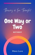 One way or two(boyxboy) by LovelylivelyDays
