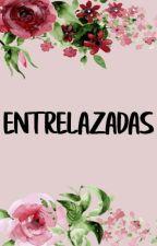 Entrelazadas by celiarubicastillo98
