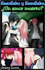 SasuSaku y SasoSaku-¿Un Amor Muerto? by Jessy-Love_