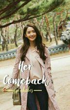 Her Comeback || SEMI-HIATUS by YoonBabes143