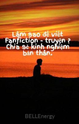 Đọc truyện Làm sao để viết Fanfiction - truyện ? Chia sẻ kinh nghiệm bản thân.