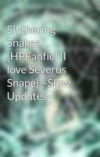 Slythering Snakes [HPFanfic] (I love Severus Snape) ~Slow Updates~ by IrokiMaori