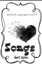 Songs (One Shot Storie's') by mybad_gangster09