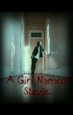 A Girl Named Stevie [REWRITING] by RoxyMoon33