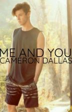 ∆Me and You ||† Cameron Dallas∆ //Befejezett// by MSKFF23