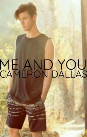 ∆Me and You ||† Cameron Dallas∆ //Befejezett//