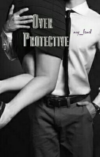 Over Protective