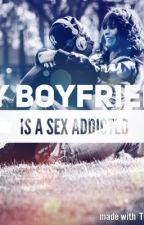 My Boyfriend is a Sex Addicted by -IU25-