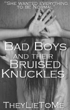 Bad boys & their bruised knuckles (Please Wait)  by TheyLieToMe