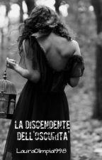 La Discendente dell'Oscurità by Lauraolimpia1998
