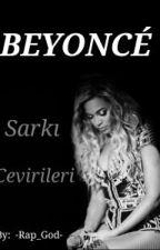 Beyoncé Şarkı Çevirileri by -Rap_God-