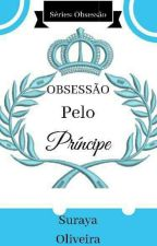 Obsessão pelo Príncipe by DoceLady
