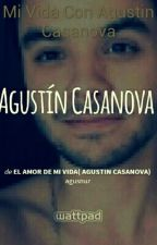Mi Vida Con Agustin Casanova by CamiladaLuz