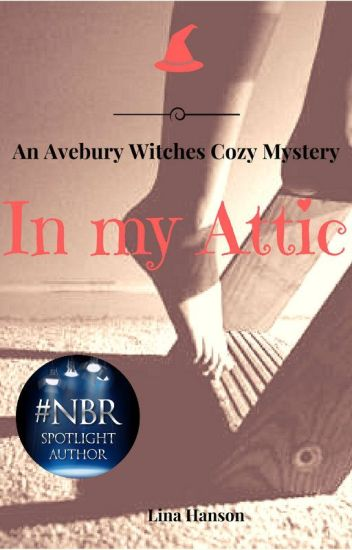 In My Attic - An Avebury Witches Cozy Mystery