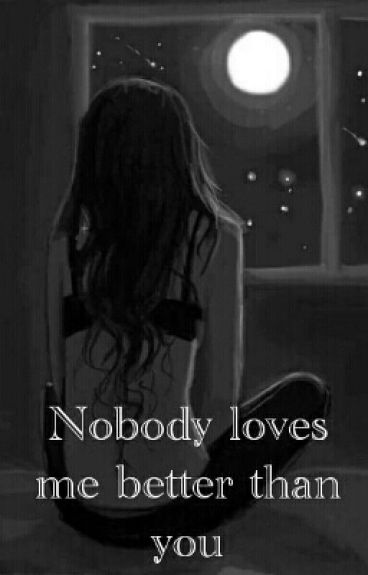 Nobody loves me better than you