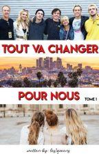 Tout va changer pour nous (Tome 1) EN RÉÉCRITURE! by Les3queens