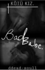 Bad Babe. |Ara Verildi.| by ddead-soull