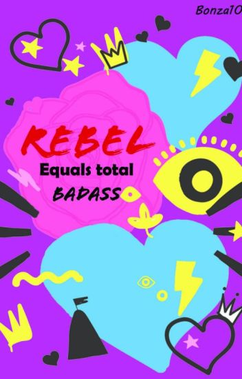 Rebel equals Total Badass- Book 3