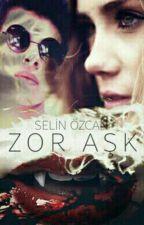 Zor Aşk#Wattys2016 by trocolius