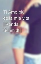 Ti Amo più della mia vita ||Kendall Schmidt|| by martuccica