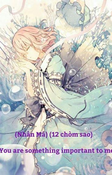 (Nhân Mã) (12 chòm sao) You are something important to me !