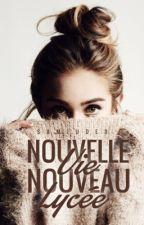 """Nouvelle Vie, Nouveau Lycée """"Tome I et II"""" by SamJude3"""
