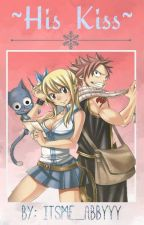 ~His Kiss~( Fairy Tail NaLu Fanfic ) by ItsMe_Abbyyy